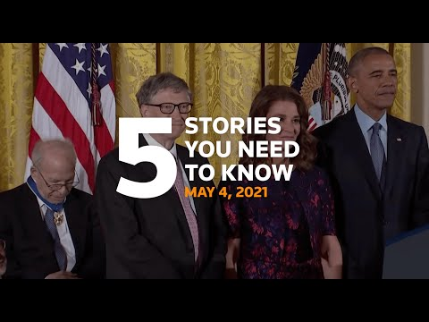 Five stories you need to know for May 4, 2021