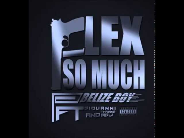 BELIZE BOY- FLEX SO MUCH FT GIOVANNI THA KING & BIG J