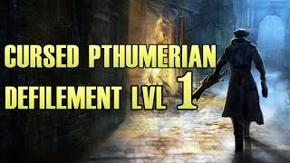 Bloodborne - Cursed Pthumerian Defilement LVL 1 Gameplay walkthrough PS4 PS4