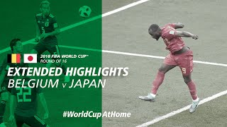 #WorldCupAtHome | Belgium 3-2 Japan [Extended Highlights] | 2018 FIFA World Cup™