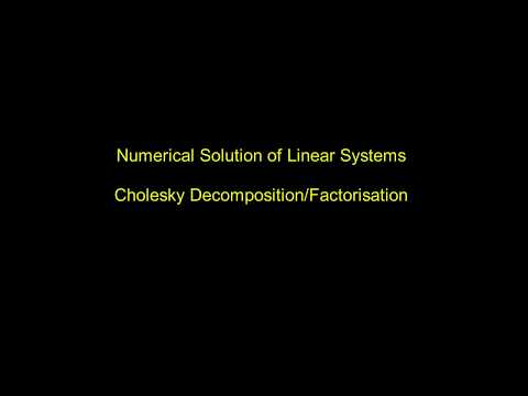Numerical Solutions Of Linear Systems - Cholesky Decomposition/Factorisation
