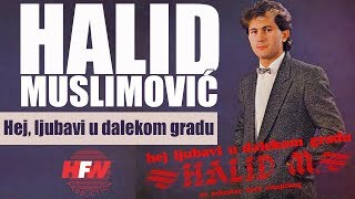 Halid Muslimovic - Hej, ljubavi, u dalekom gradu - (Audio 1984) HD