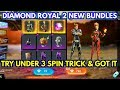 Diamond royal 2 new bundles || How to get Diamond royal bundles under 3 spin