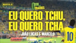João Lucas & Marcelo - Eu quero Tchu, Eu quero Tcha (Álbum Som dos Craques)
