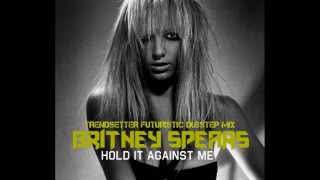 Britney Spears   Hold It Against Me DUBSTEP by Futuristic Trendsetter aka Mark Holiday)