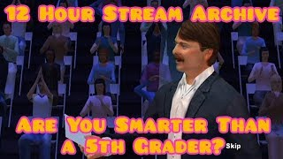 12 Hour Stream Archive: Are You Smarter Than a 5th Grader? Make the Grade!