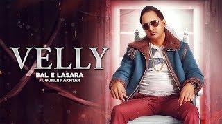 VELLY Bal E Lasara ft. Gurlej Akhtar (Official ) Deep Jandu | Karan Aujla