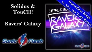 Solidus & TouCH! - Ravers Galaxy (Dancefloor Kingz vs Alex van Tune Remix Edit)