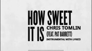 Chris Tomlin - How Sweet it is (Ft. Pat Barrett) - Instrumental with Lyrics