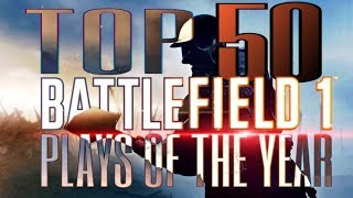 TOP 50 PLAYS of the YEAR (Battlefield 1)