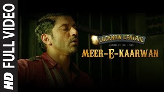 Meer-E-Kaarwan Full Song | Lucknow Central