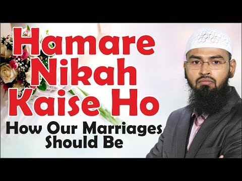 Hamare Nikah Kaise Ho - How Our Marriages Should Be By Adv. Faiz Syed
