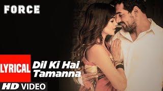 Dil Ki Hai Tamanna Lyrical Video | Force | John Abraham, Genelia D'Souza
