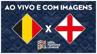 BÉLGICA X INGLATERRA (AO VIVO COM IMAGENS) - NATIONS LEAGUE