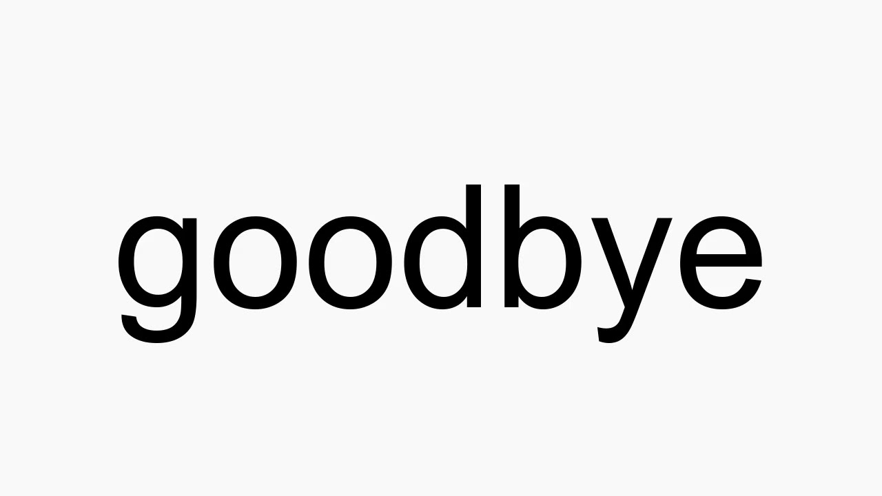 How to pronounce goodbye