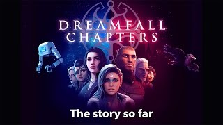 Dreamfall Chapters - The story so far