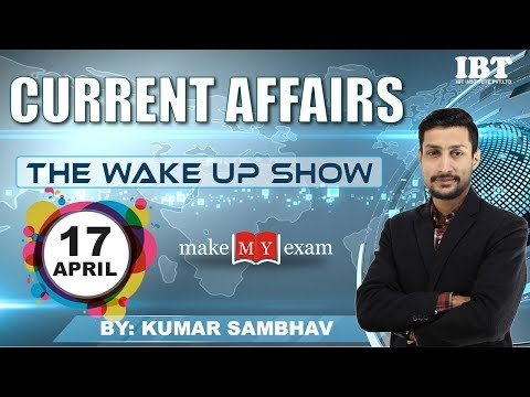 Current Affairs The Wake Up Show- Daily  @ 7 AM    17th  APRIL 2018