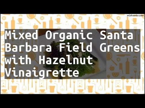 Recipe Mixed Organic Santa Barbara Field Greens with Hazelnut Vinaigrette