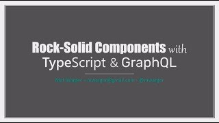 Rock-Solid Components with TypeScript and GraphQL - Mat Warger