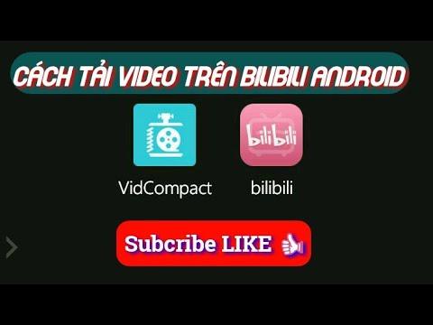 Hướng Dẫn Tải Video Trên Bilibili Về Mấy Điện Thoại Android !!!