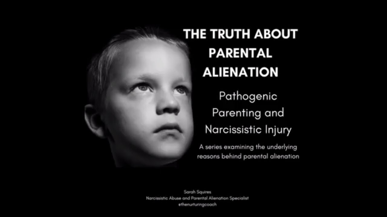 The Truth About Parental Alienation / Pathogenic Parenting and Narcissistic  Injury