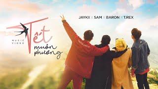 Tết Muôn Phương | JayKii x Sam x Baron x T.Rex ( Official MV )