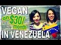 Vegan in Venezuela On $30 A Month!