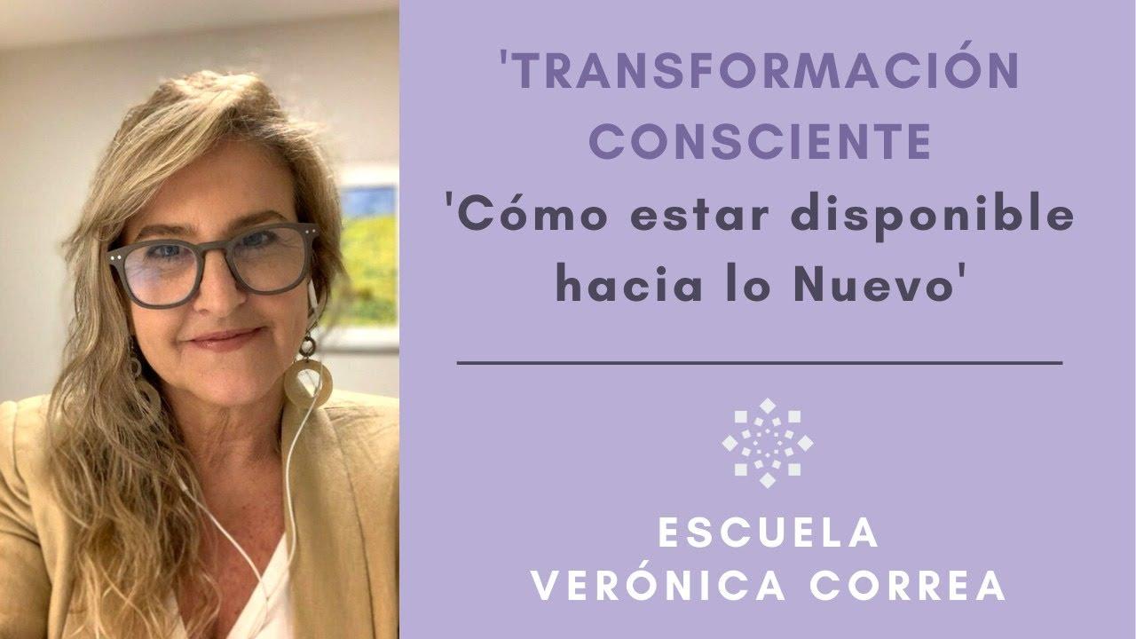 """Transformación Consciente: """"Cómo estar disponible hacia lo Nuevo"""" l Verónica Correa"""