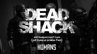 DEAD SHACK's Got Dumped Don't Care (Got Dumped Je M'en Fous) - HUMANS thumbnail