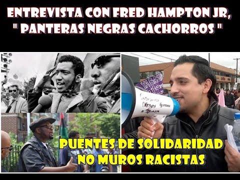 Entrevista con Fred Hampton JR, Puentes de Solidaridad Sin Muros