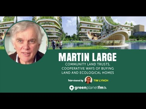 Martin Large: Community Land Trusts, Cooperative Ways of Buying Land and Ecological Homes