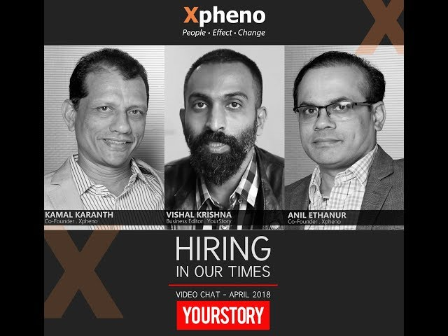 Xpheno In Conversation - YourStory - Hiring In Our Times