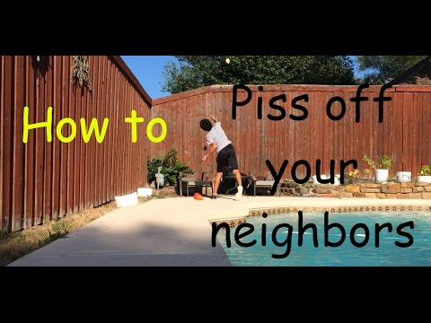 Piss off your neighbors