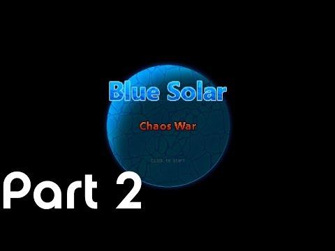 Blue Solar Chaos War - Pt. 2 Let's Get Drillin'!