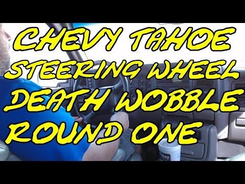 CHEVY TAHOE STEERING WHEEL DEATH WOBBLE