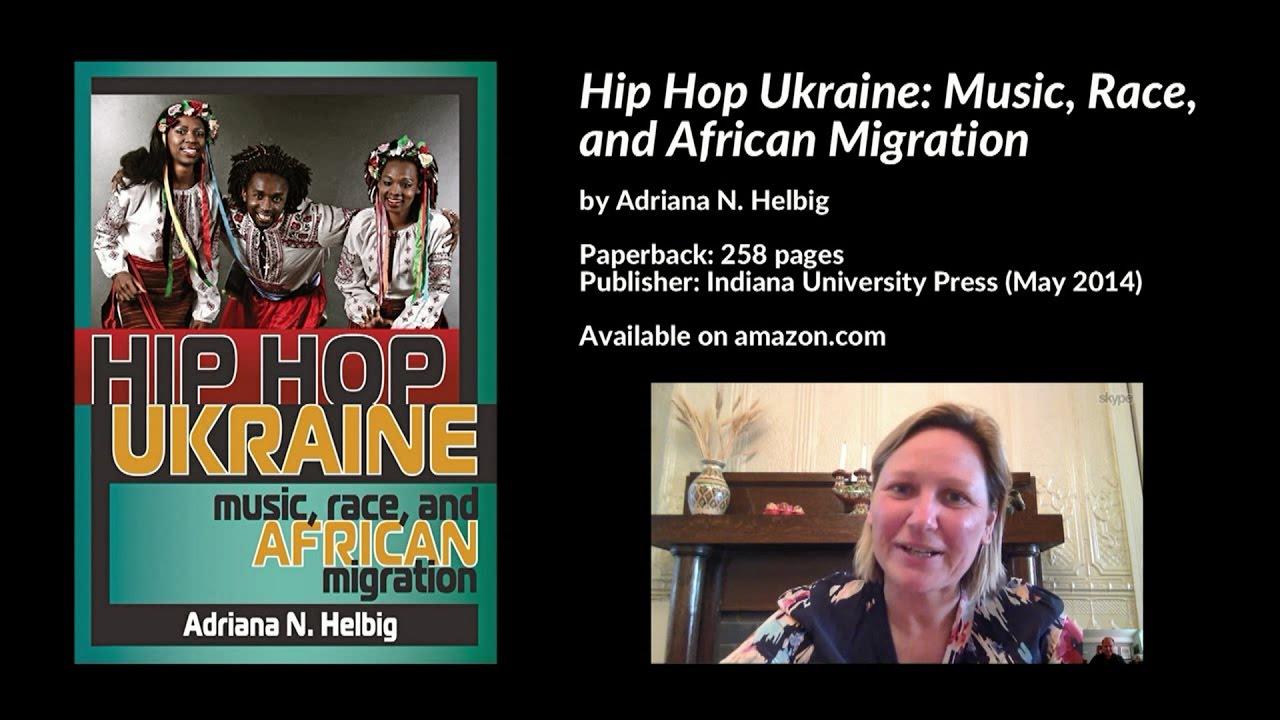 Hip Hop Ukraine Music Race And African Migration Adriana Helbig