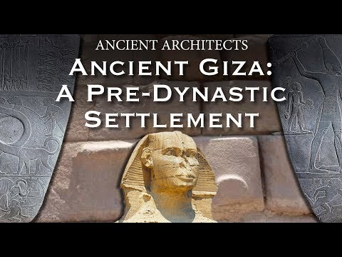 Ancient Giza: A Pre-Dynastic Egyptian Settlement | Ancient Architects