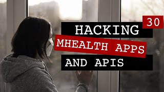 All That We Let In: Hacking mHealth Apps and APIs