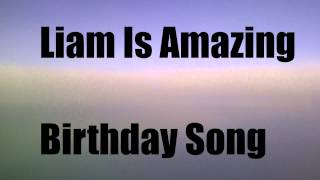 Liam Is Amazing - Birthday Song [FREE DOWNLOAD]