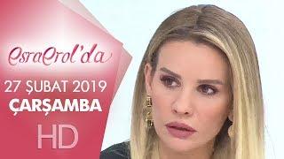 Esra Erol'da 27 Şubat 2019 | Çarşamba