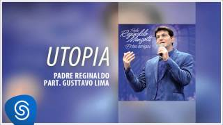 Padre Reginaldo Manzotti e Gusttavo Lima - Utopia (Álbum Entre Amigos) [Áudio Oficial]