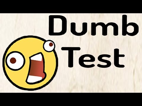 THE DUMB TEST!!