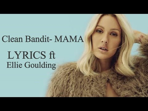 Clean Bandit - Mama(Ft Ellie Goulding) Lyrics