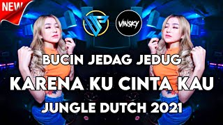 Download Mp3 BUCIN JEDAG JEDUG DJ KARENA KU CINTA KAU JUNGLE DUTCH 2021