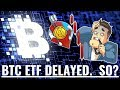 Bitcoin ETF delayed.  So what?