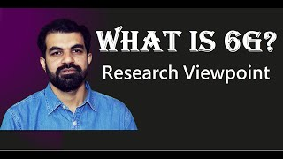 What is 6G?| Research Viewpoint