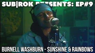 "SUB|ROK PRESENTS (S2:EP#4) Burnell Washburn - ""Sunshine & Rainbows"""
