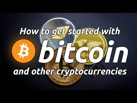 How To Get Started With Bitcoin And Other Cryptocurrencies