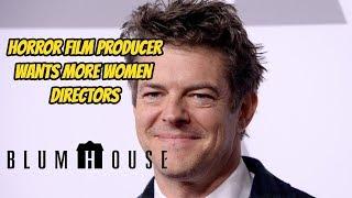 Jason Blum (Blumhouse Productions) wants more Women Directors
