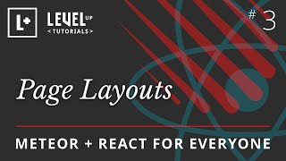 Meteor & React For Everyone #3 - Page Layouts